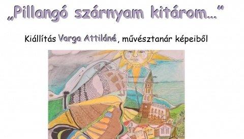 """""""Pillangó szárnyam kitárom"""" Kiállítás"""